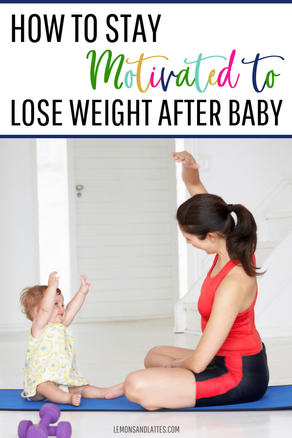 How to stay motivated to lose weight after baby