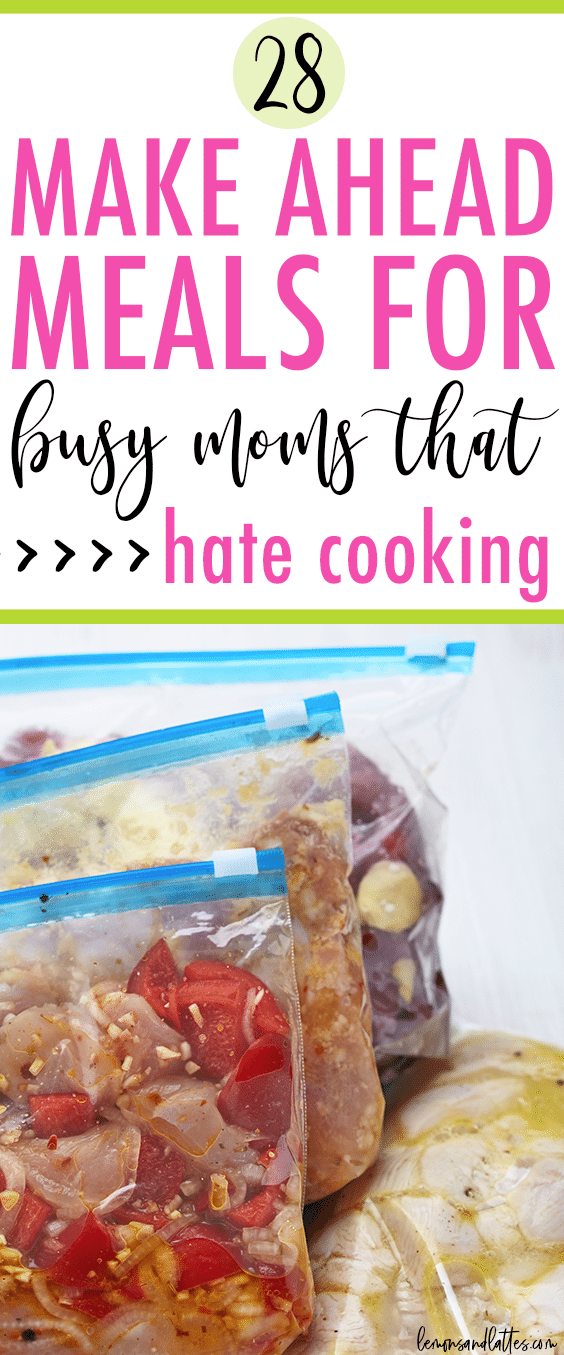 28 Make ahead meals for busy moms that hate cooking!