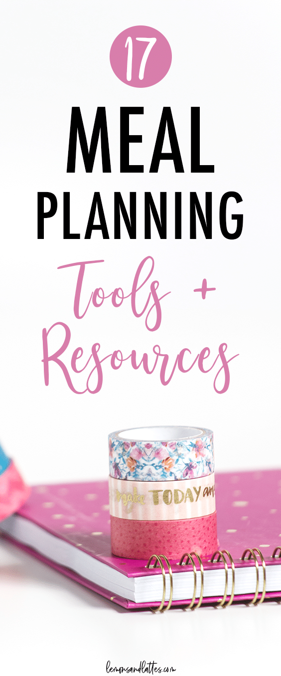17 Meal planning tools and resources to help you save time and money, stay organized, and eat healthier!