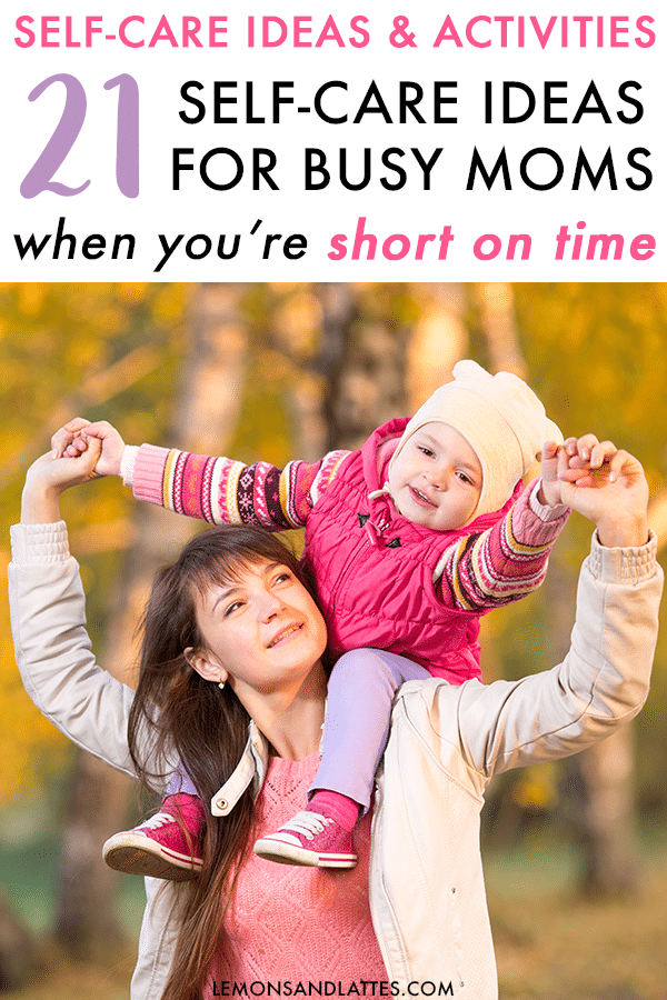 Self-care ideas for moms: 21 self-care activities you can do in 30 minutes or less #selfcare #busymomhacks #motherhood