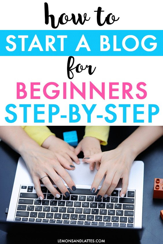 how to start a blog for beginners, how to start a mom blog, how to start a lifestyle blog